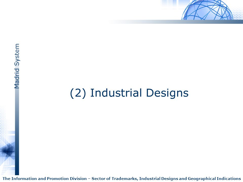(2) Industrial Designs The Information and Promotion Division – Sector of Trademarks, Industrial Designs and Geographical Indications.