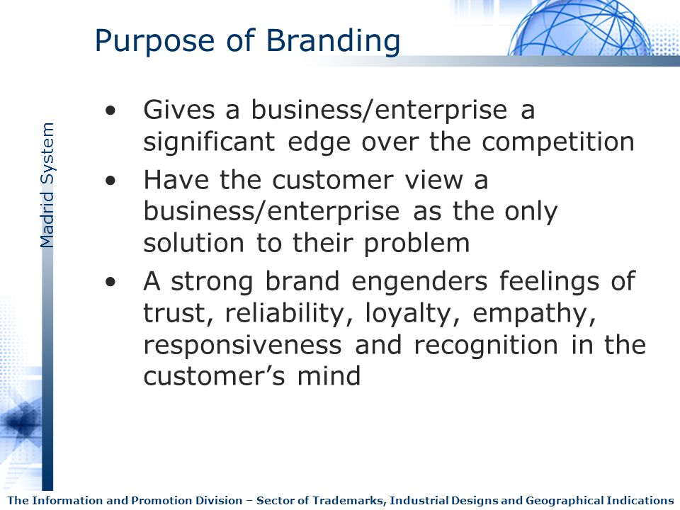 Purpose of Branding Gives a business/enterprise a significant edge over the competition.