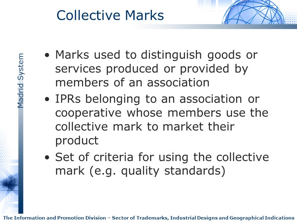 Collective Marks Marks used to distinguish goods or services produced or provided by members of an association.