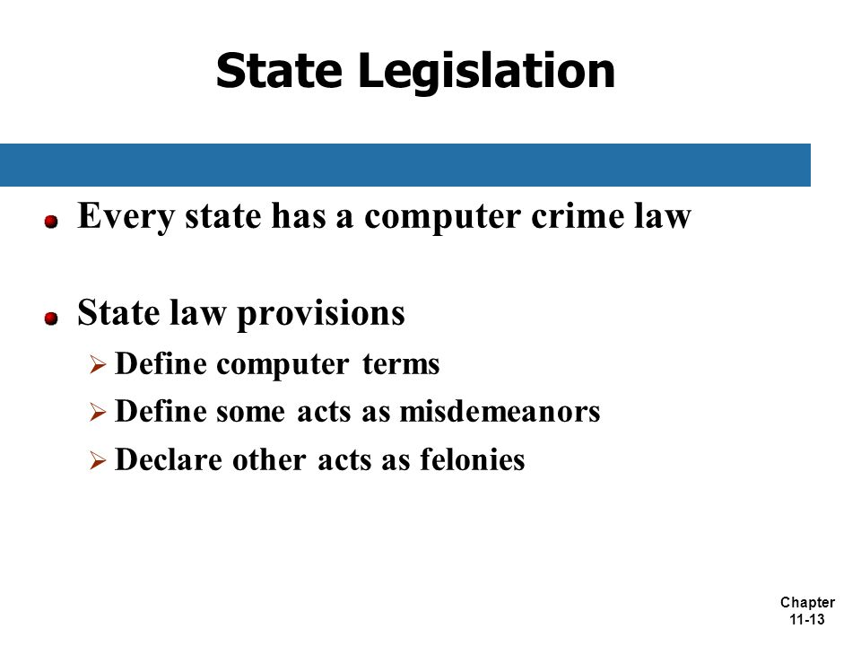 State Legislation Every state has a computer crime law