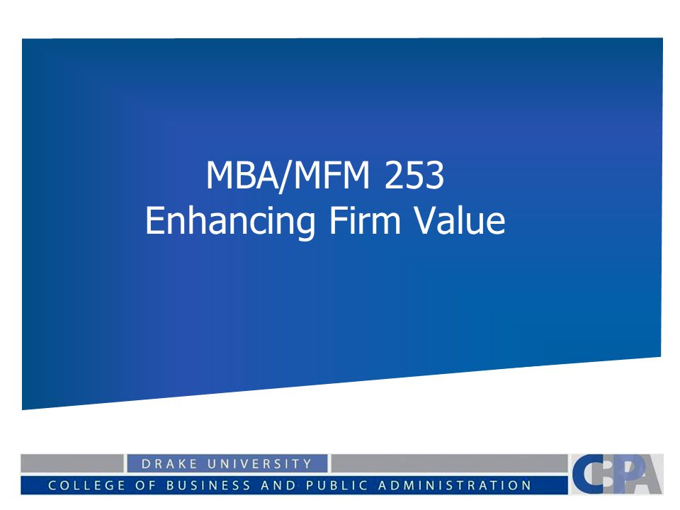 MBA/MFM 253 Enhancing Firm Value