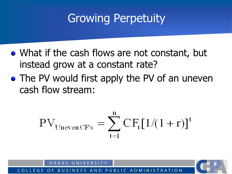 Growing Perpetuity What if the cash flows are not constant, but instead grow at a constant rate