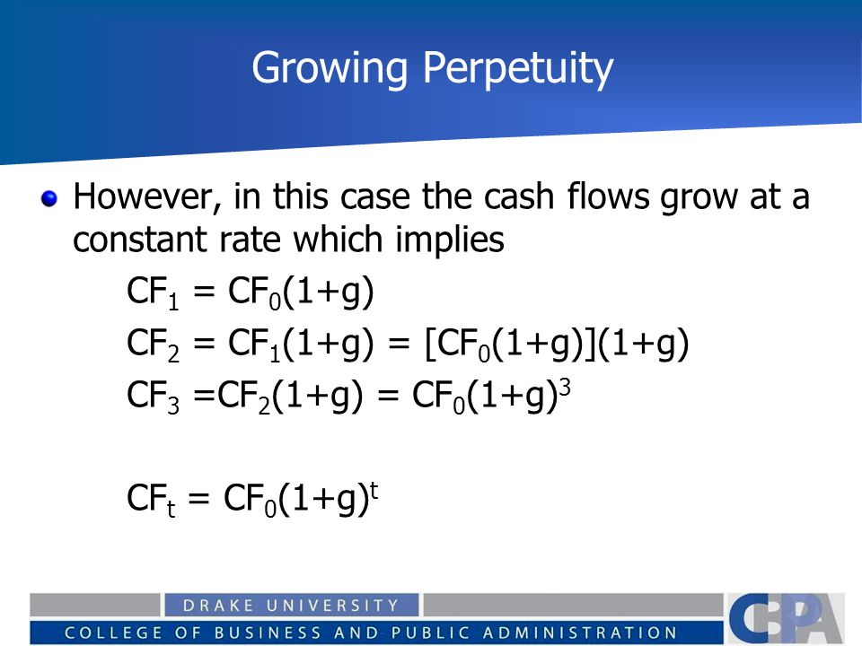 Growing Perpetuity However, in this case the cash flows grow at a constant rate which implies. CF1 = CF0(1+g)