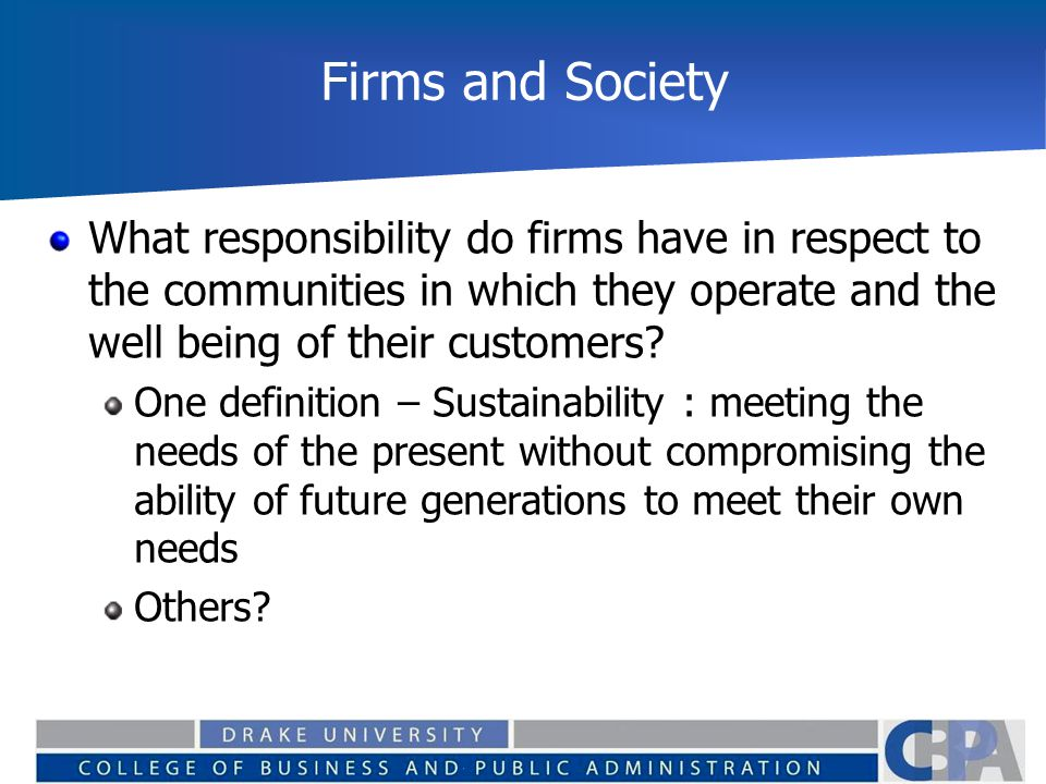 Firms and Society What responsibility do firms have in respect to the communities in which they operate and the well being of their customers