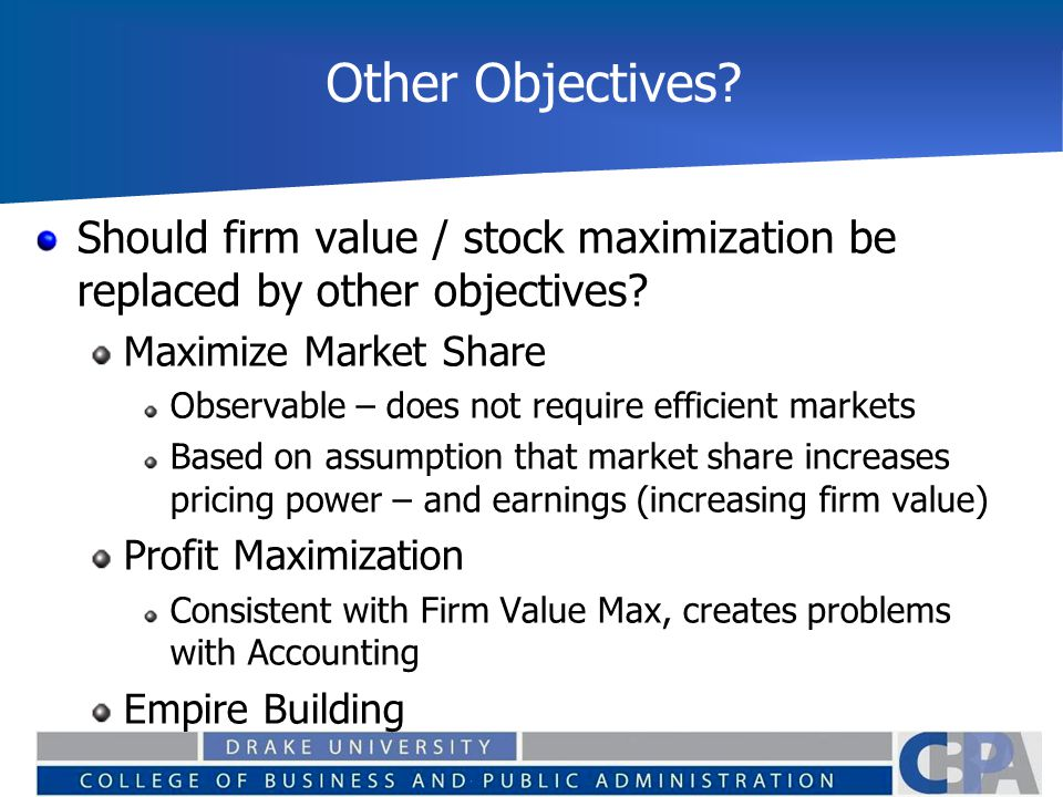 Other Objectives Should firm value / stock maximization be replaced by other objectives Maximize Market Share.