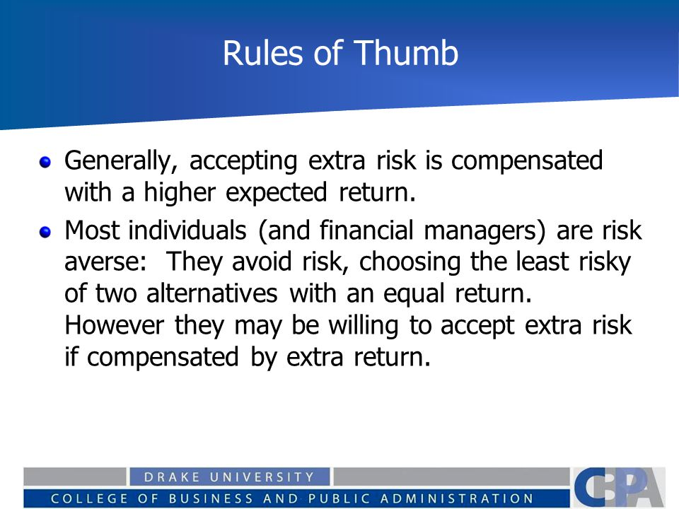 Rules of Thumb Generally, accepting extra risk is compensated with a higher expected return.
