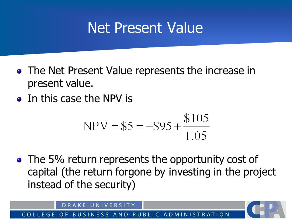 Net Present Value The Net Present Value represents the increase in present value. In this case the NPV is.