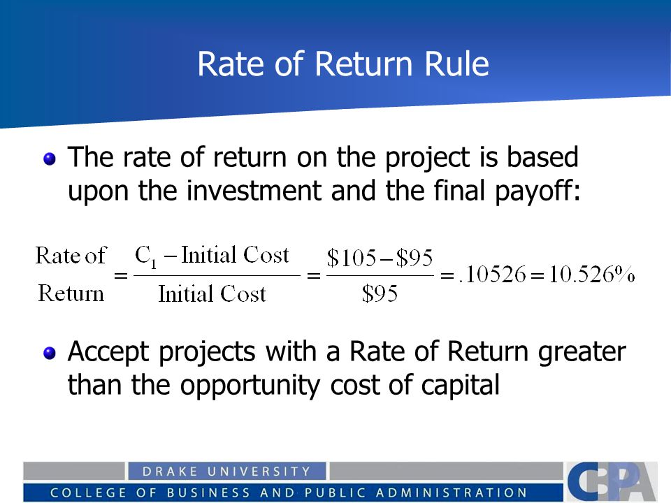 Rate of Return Rule The rate of return on the project is based upon the investment and the final payoff: