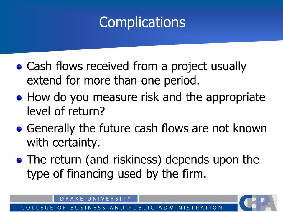 Complications Cash flows received from a project usually extend for more than one period.