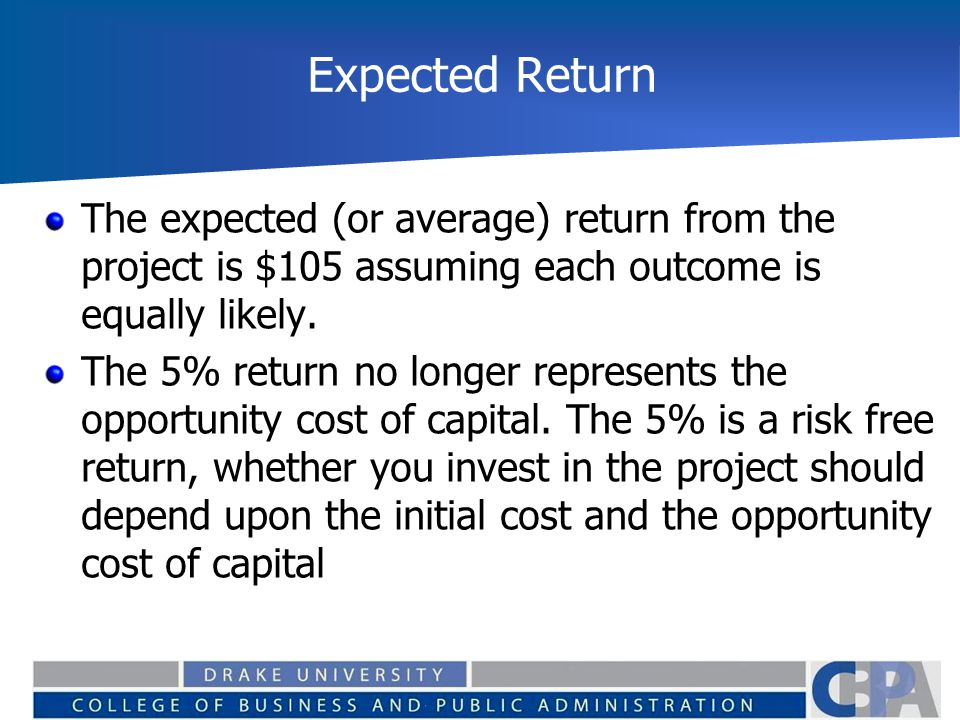 Expected Return The expected (or average) return from the project is $105 assuming each outcome is equally likely.