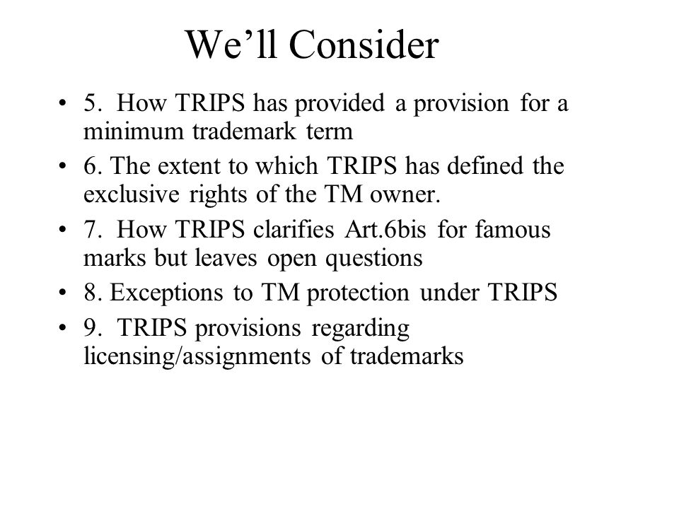 We'll Consider 5. How TRIPS has provided a provision for a minimum trademark term.