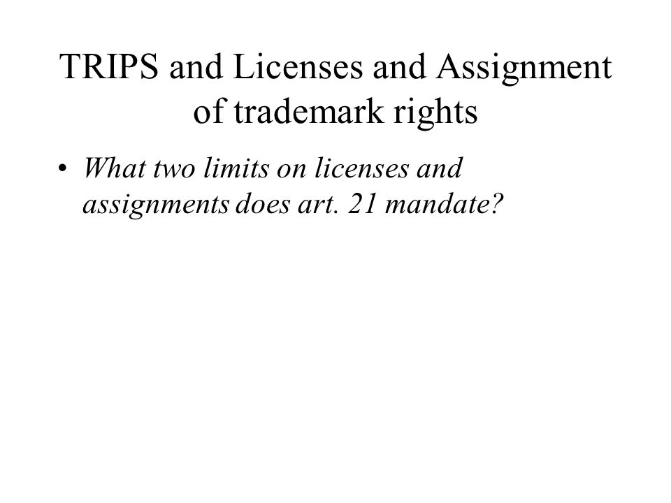 TRIPS and Licenses and Assignment of trademark rights
