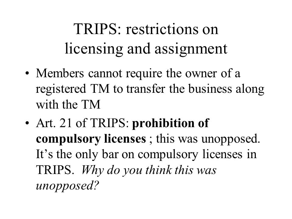 TRIPS: restrictions on licensing and assignment