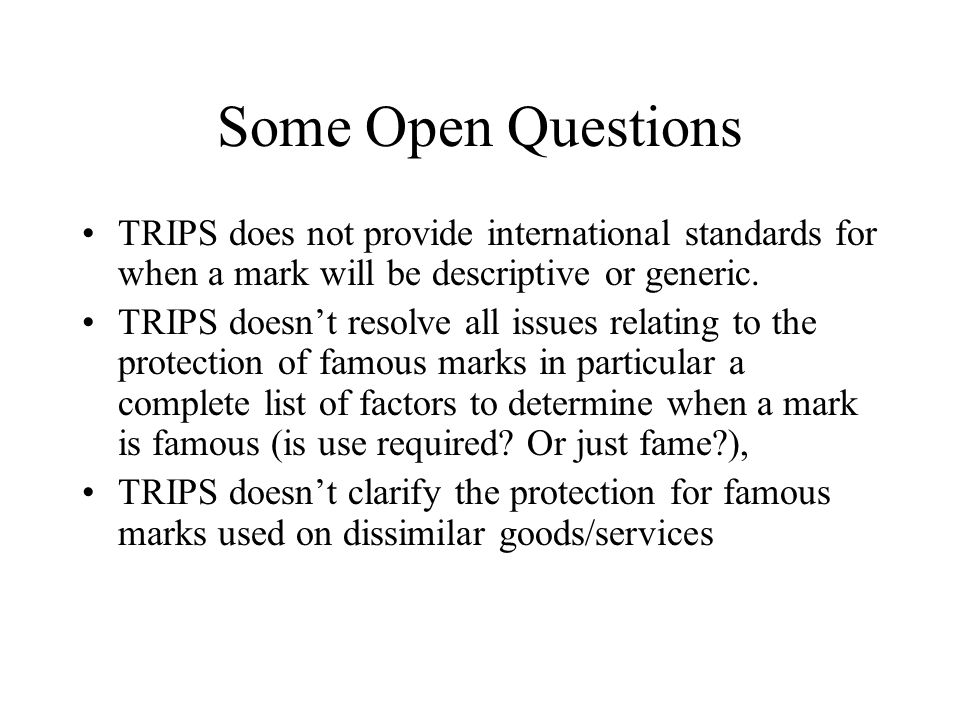 Some Open Questions TRIPS does not provide international standards for when a mark will be descriptive or generic.