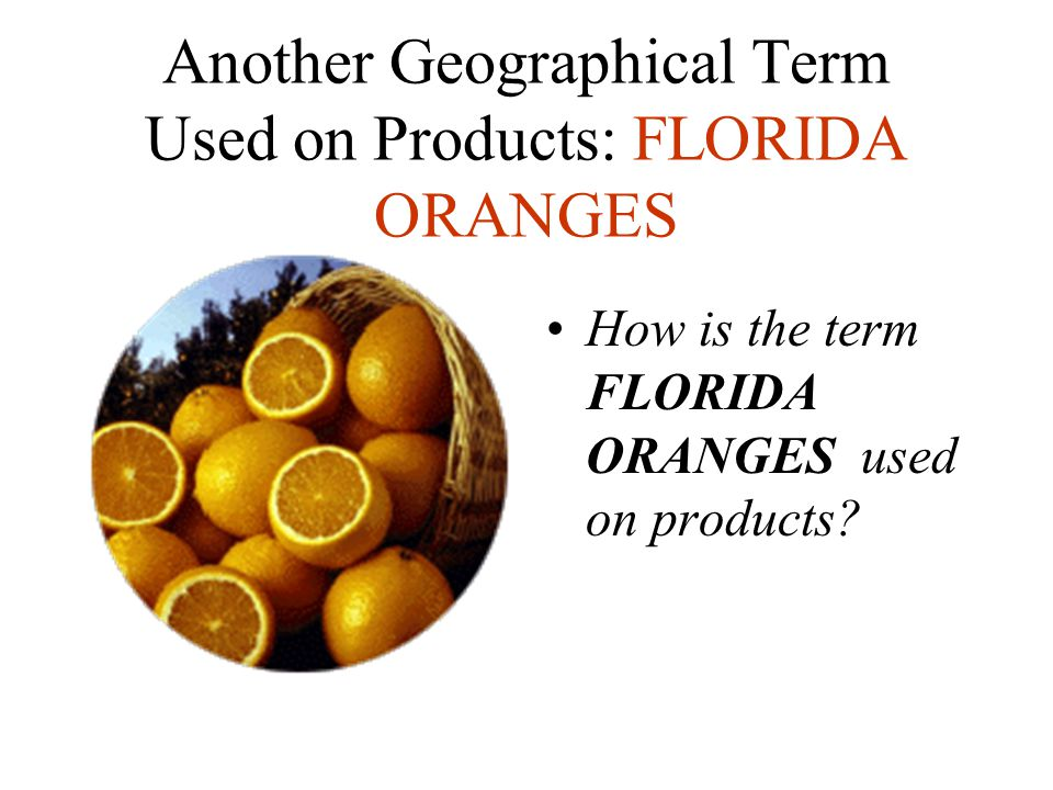 Another Geographical Term Used on Products: FLORIDA ORANGES