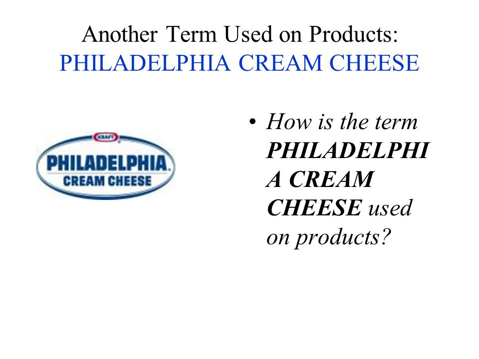Another Term Used on Products: PHILADELPHIA CREAM CHEESE