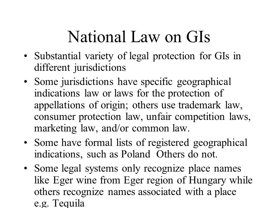 National Law on GIs Substantial variety of legal protection for GIs in different jurisdictions.