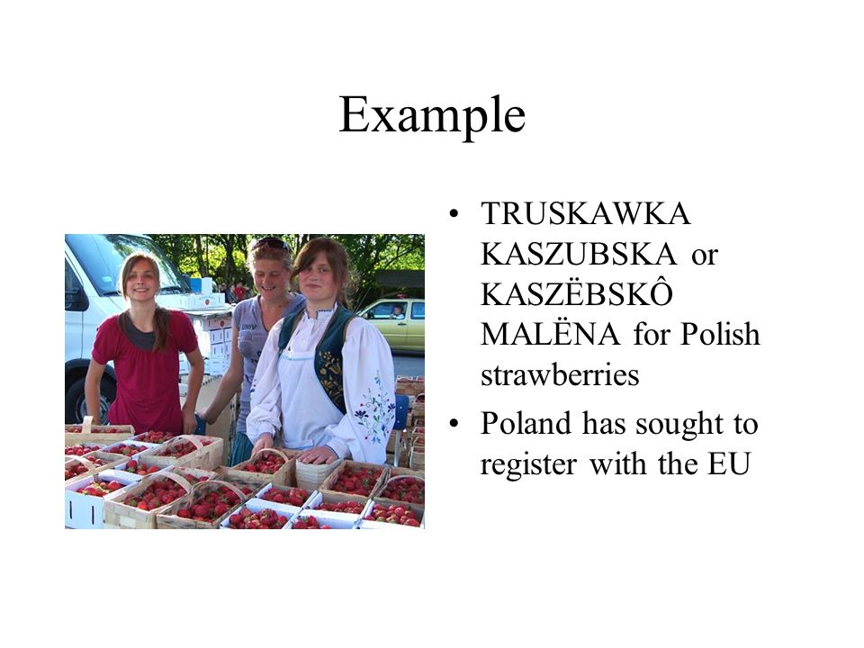Example TRUSKAWKA KASZUBSKA or KASZËBSKÔ MALËNA for Polish strawberries.
