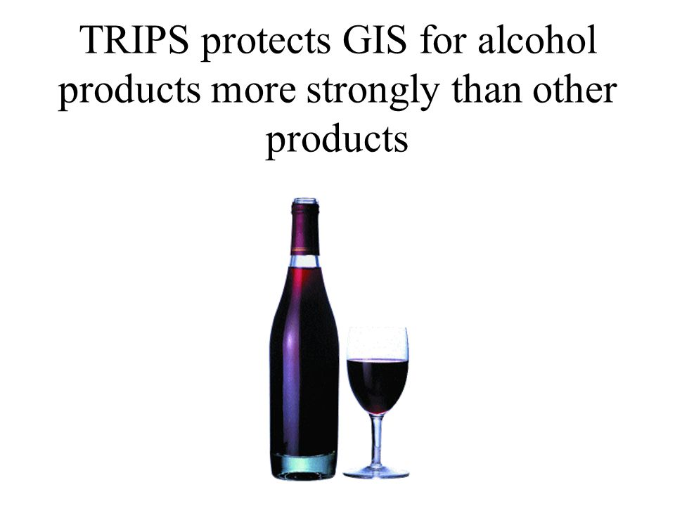 TRIPS protects GIS for alcohol products more strongly than other products