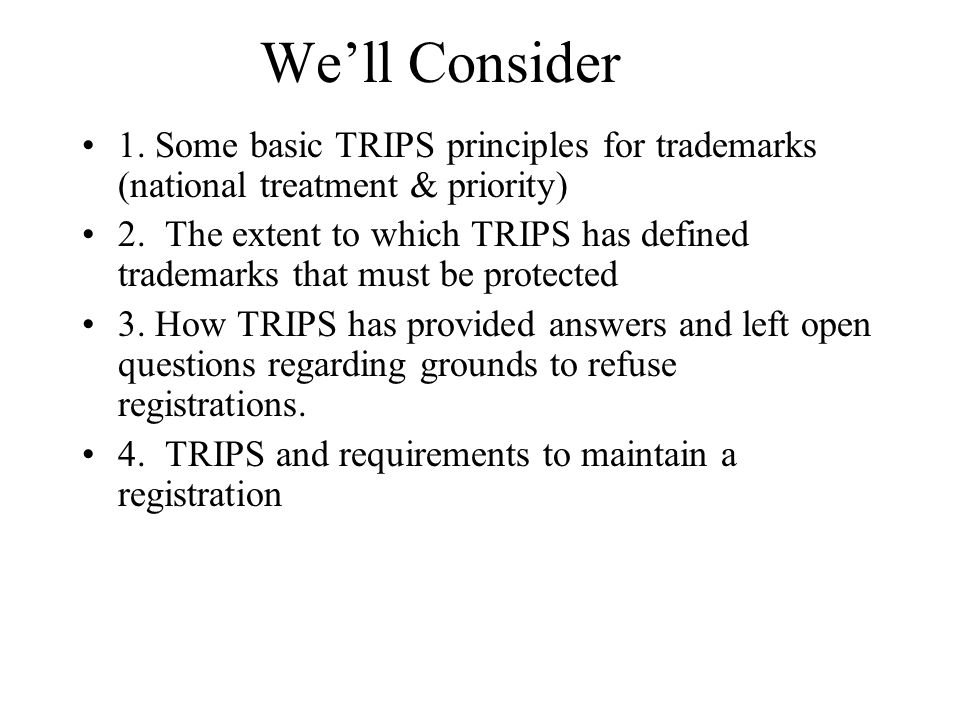 We'll Consider 1. Some basic TRIPS principles for trademarks (national treatment & priority)