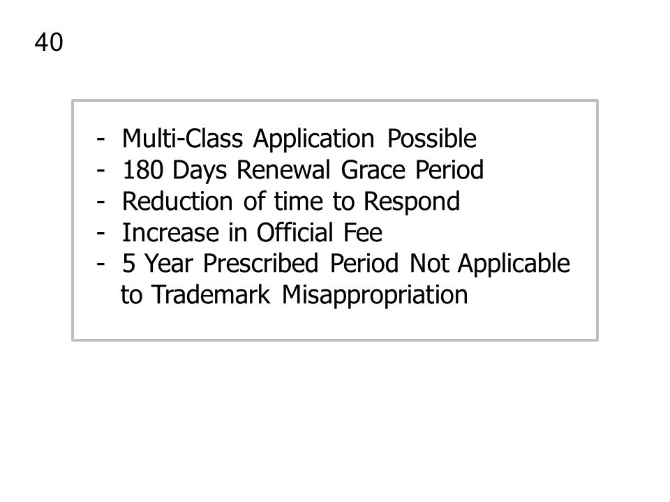 40 - Multi-Class Application Possible. - 180 Days Renewal Grace Period. - Reduction of time to Respond.