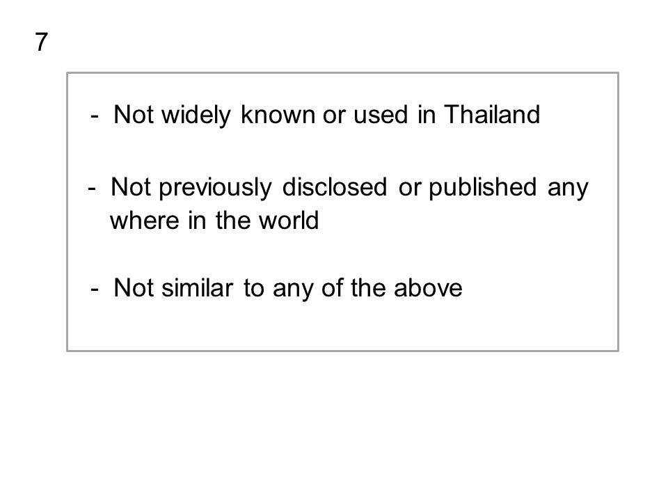 7 - Not widely known or used in Thailand. - Not previously disclosed or published any. where in the world.