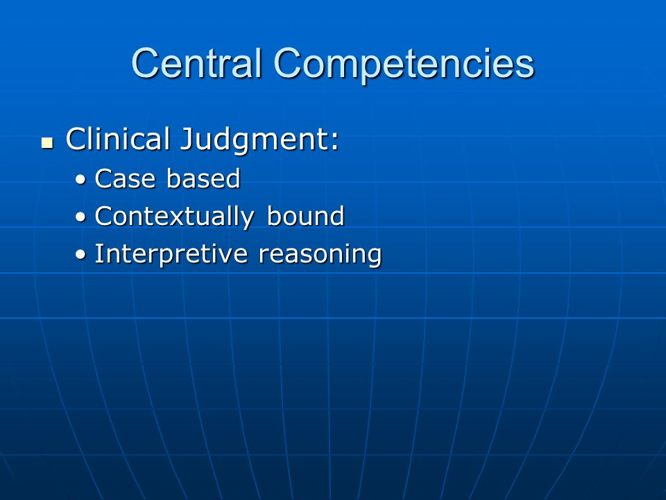 Central Competencies Clinical Judgment: Case based Contextually bound