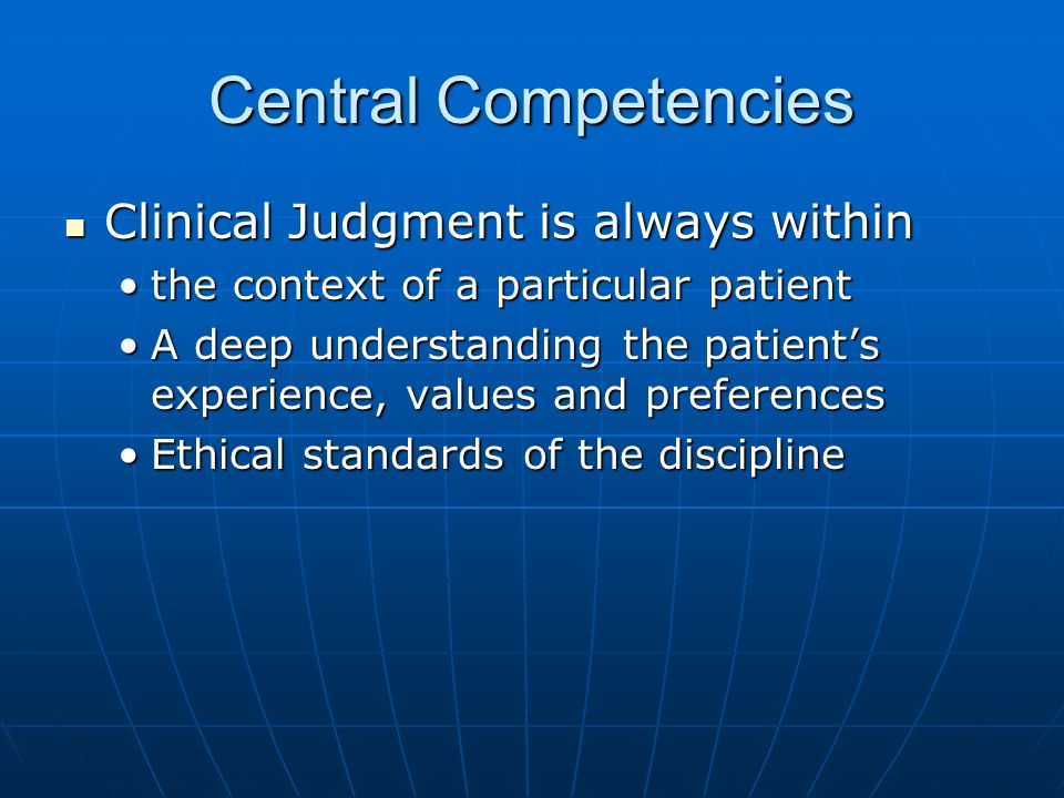 Central Competencies Clinical Judgment is always within
