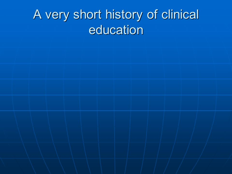 A very short history of clinical education