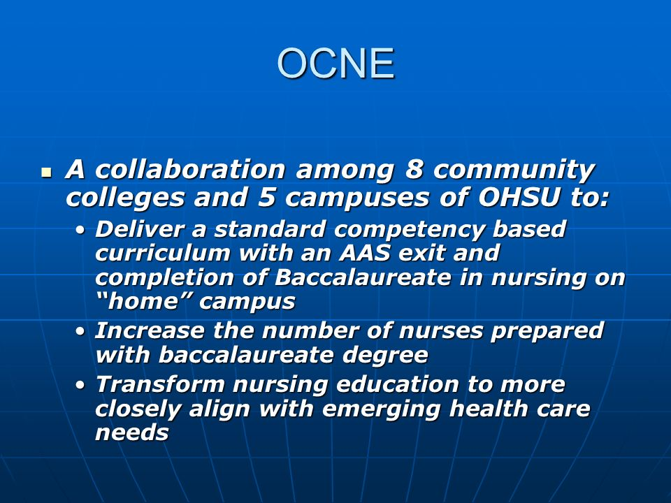 OCNE A collaboration among 8 community colleges and 5 campuses of OHSU to: