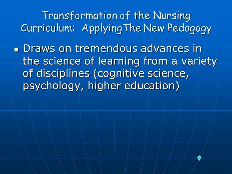 Transformation of the Nursing Curriculum: ApplyingThe New Pedagogy