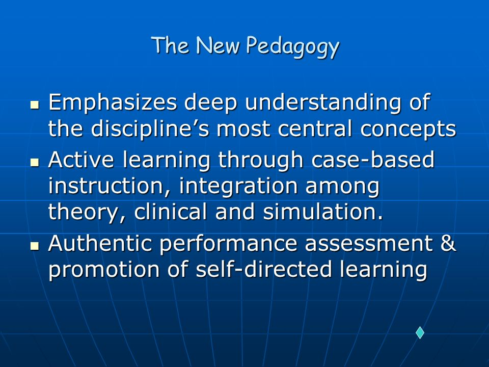 The New Pedagogy Emphasizes deep understanding of the discipline's most central concepts.