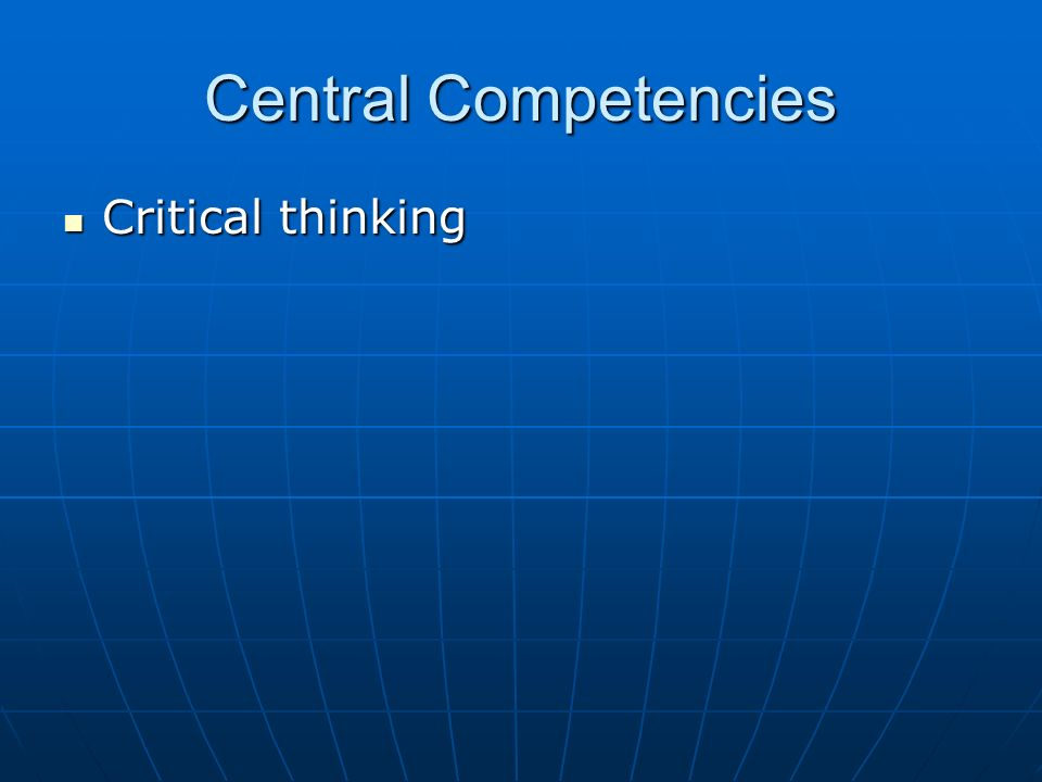 Central Competencies Critical thinking