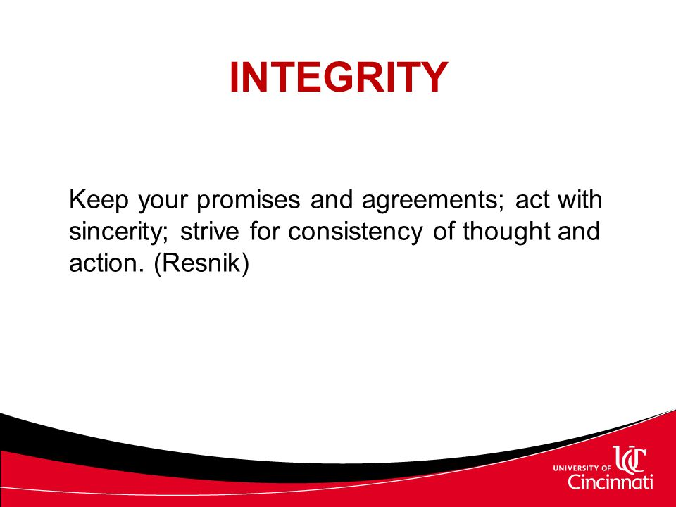 INTEGRITY Keep your promises and agreements; act with sincerity; strive for consistency of thought and action.