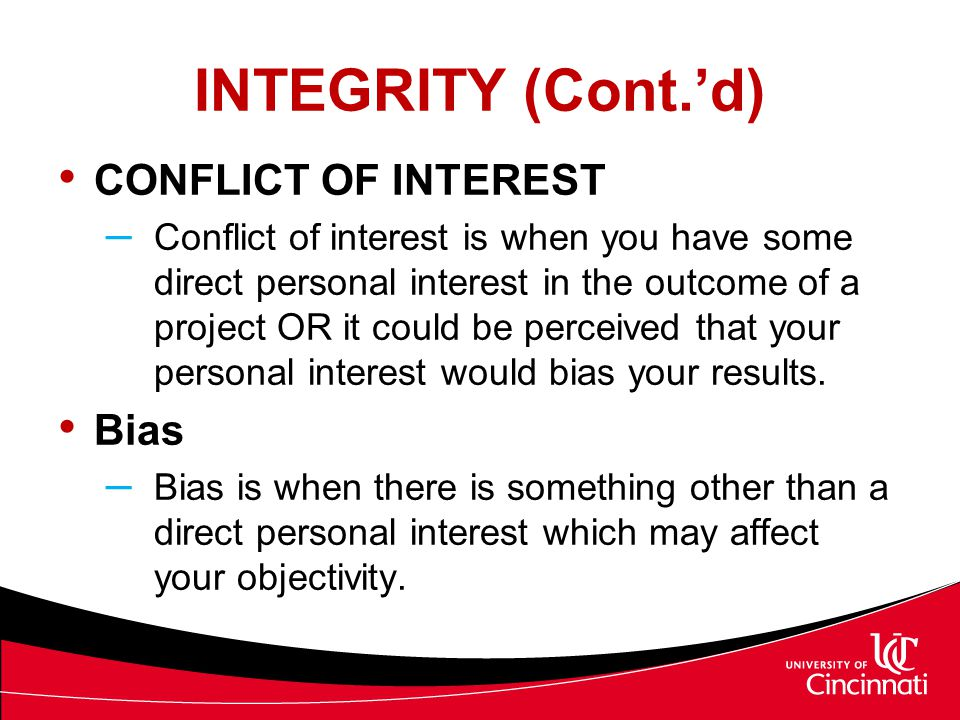 INTEGRITY (Cont.'d) CONFLICT OF INTEREST Bias