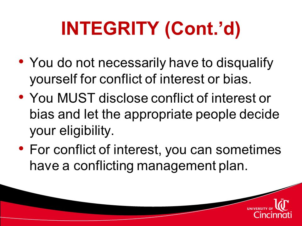 INTEGRITY (Cont.'d) You do not necessarily have to disqualify yourself for conflict of interest or bias.