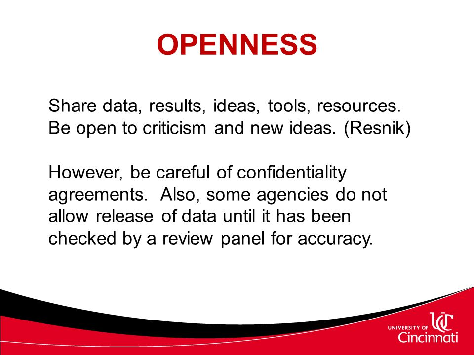 OPENNESS Share data, results, ideas, tools, resources. Be open to criticism and new ideas. (Resnik)