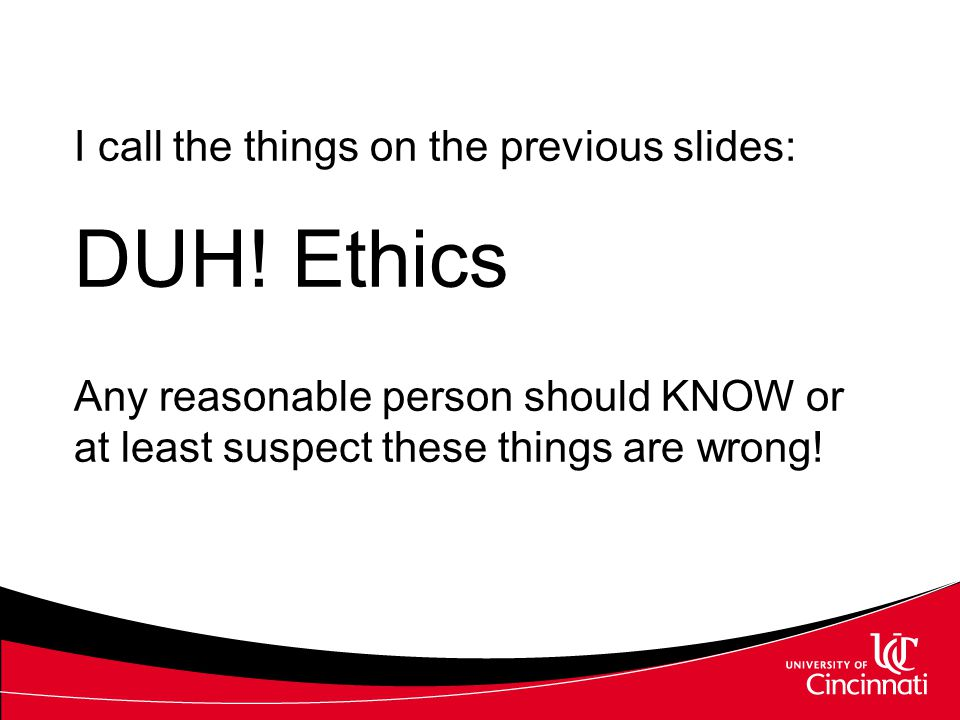 DUH! Ethics I call the things on the previous slides: