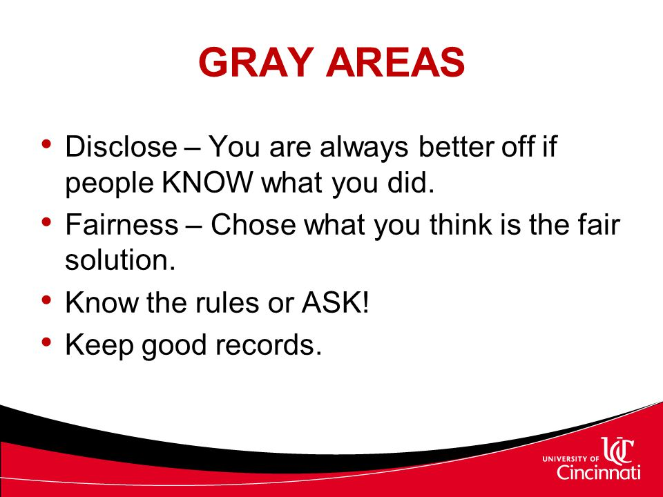 GRAY AREAS Disclose – You are always better off if people KNOW what you did. Fairness – Chose what you think is the fair solution.