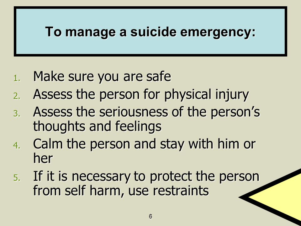 To manage a suicide emergency: