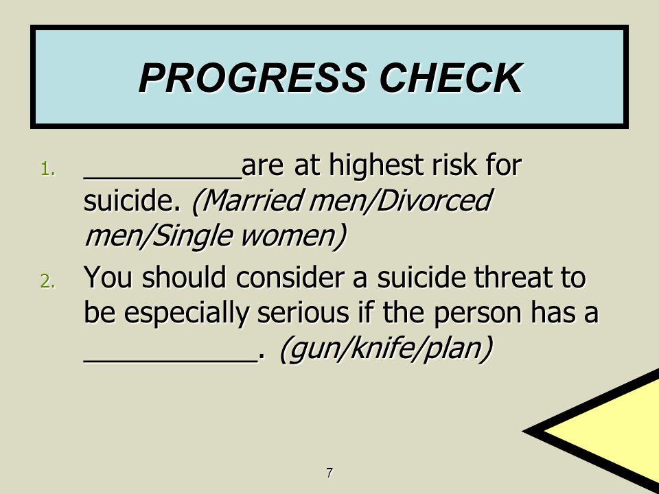 PROGRESS CHECK __________are at highest risk for suicide. (Married men/Divorced men/Single women)
