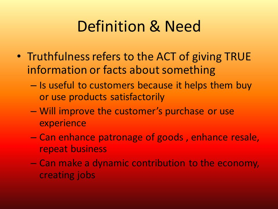 Definition & Need Truthfulness refers to the ACT of giving TRUE information or facts about something.