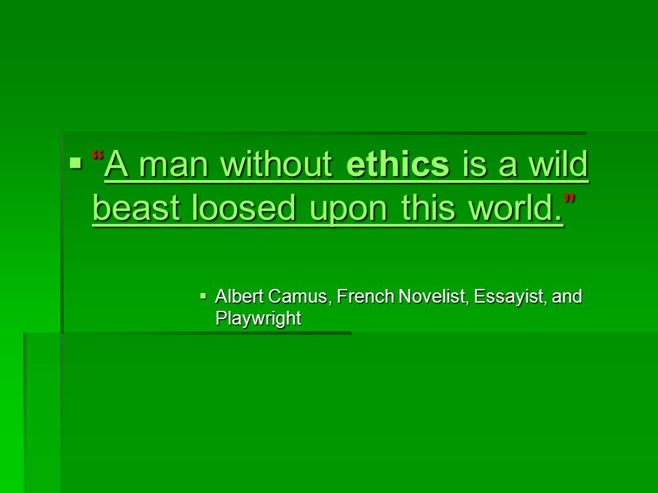 A man without ethics is a wild beast loosed upon this world.