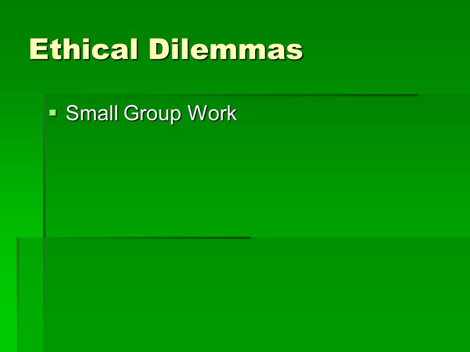 Ethical Dilemmas Small Group Work