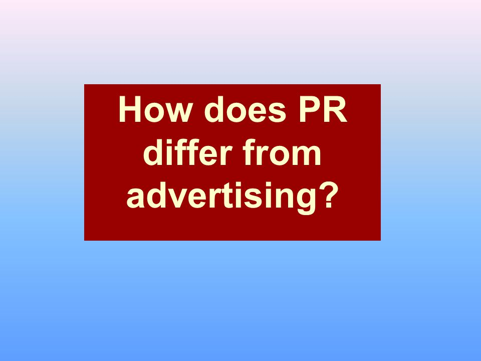 How does PR differ from advertising