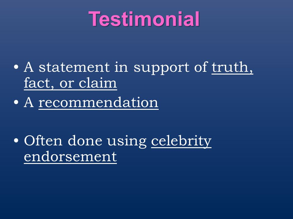 Testimonial A statement in support of truth, fact, or claim