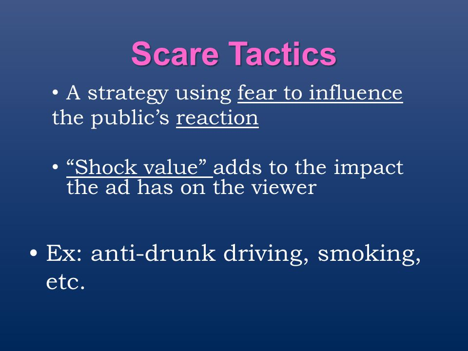 Scare Tactics Ex: anti-drunk driving, smoking, etc.