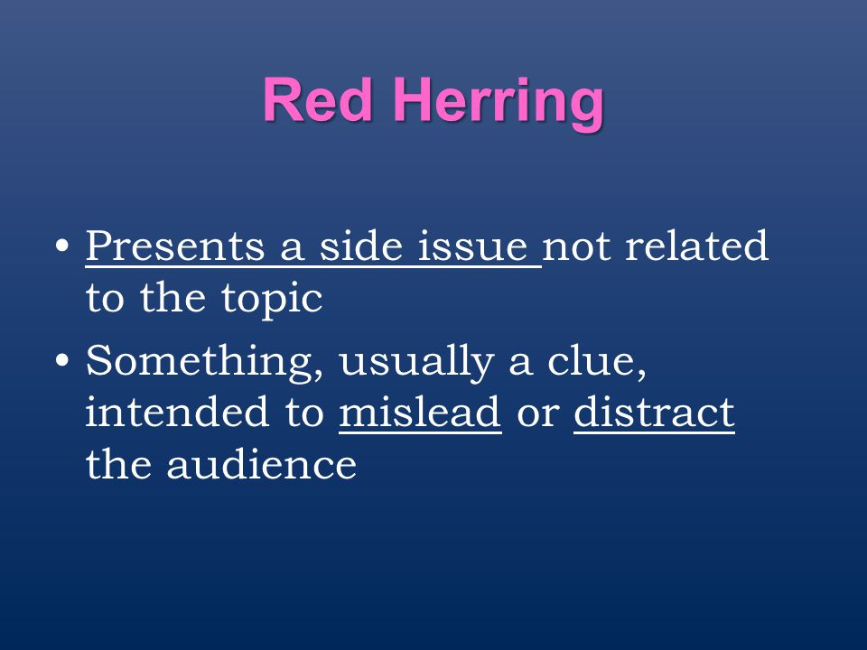 Red Herring Presents a side issue not related to the topic