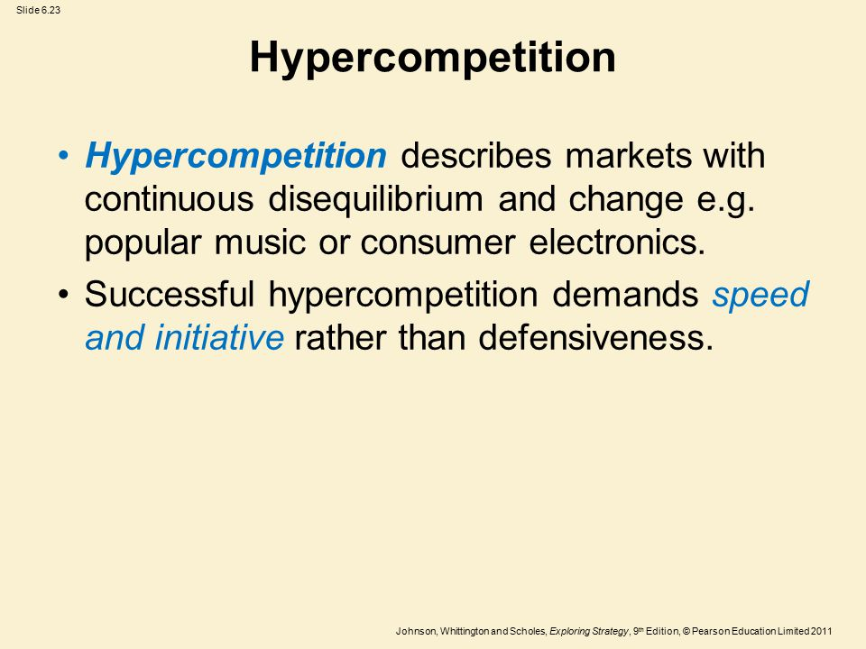 Hypercompetition Hypercompetition describes markets with continuous disequilibrium and change e.g. popular music or consumer electronics.