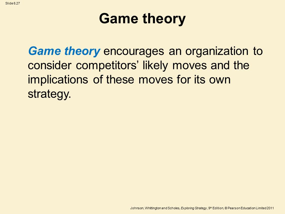 Game theory Game theory encourages an organization to consider competitors' likely moves and the implications of these moves for its own strategy.